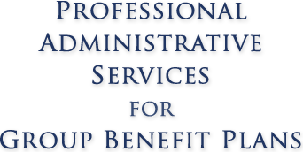 Professional Administrative Services for Group Benefit Plans